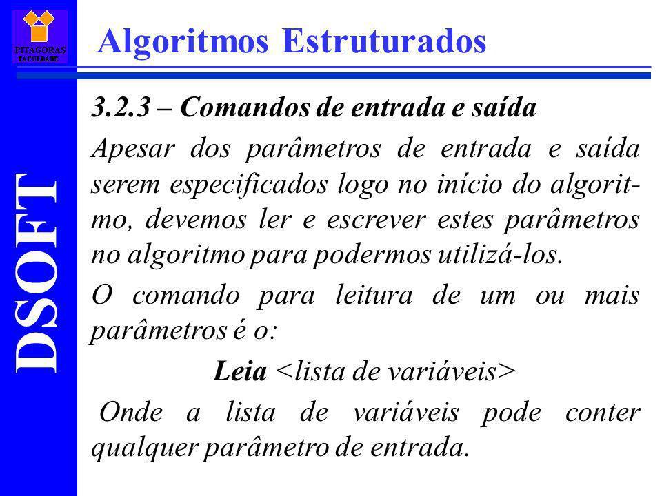 DSOFT Algoritmos Estruturados 3.2.3 – Comandos de entrada e saída Apesar dos parâmetros de entrada e saída serem especificados logo no início do algor