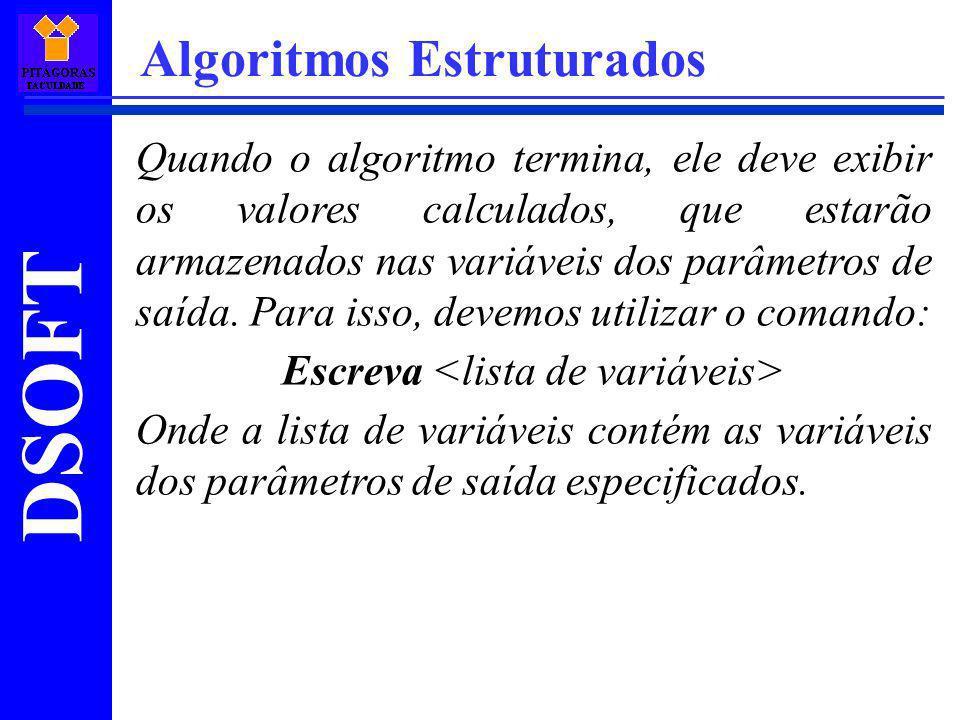 DSOFT Algoritmos Estruturados Quando o algoritmo termina, ele deve exibir os valores calculados, que estarão armazenados nas variáveis dos parâmetros