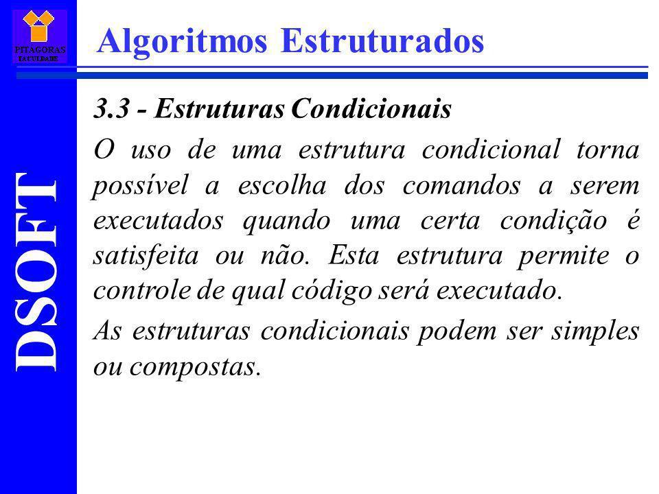 DSOFT Algoritmos Estruturados 3.3 - Estruturas Condicionais O uso de uma estrutura condicional torna possível a escolha dos comandos a serem executado