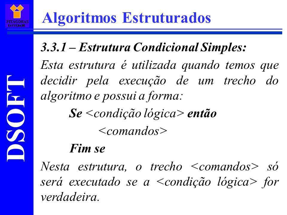 DSOFT Algoritmos Estruturados 3.3.1 – Estrutura Condicional Simples: Esta estrutura é utilizada quando temos que decidir pela execução de um trecho do