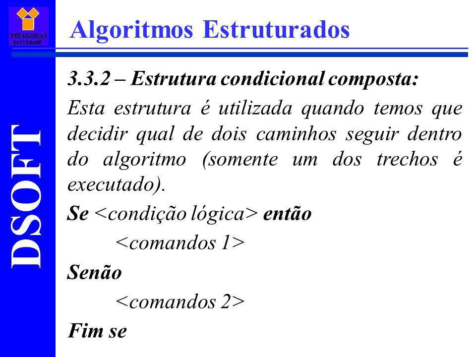 DSOFT Algoritmos Estruturados 3.3.2 – Estrutura condicional composta: Esta estrutura é utilizada quando temos que decidir qual de dois caminhos seguir