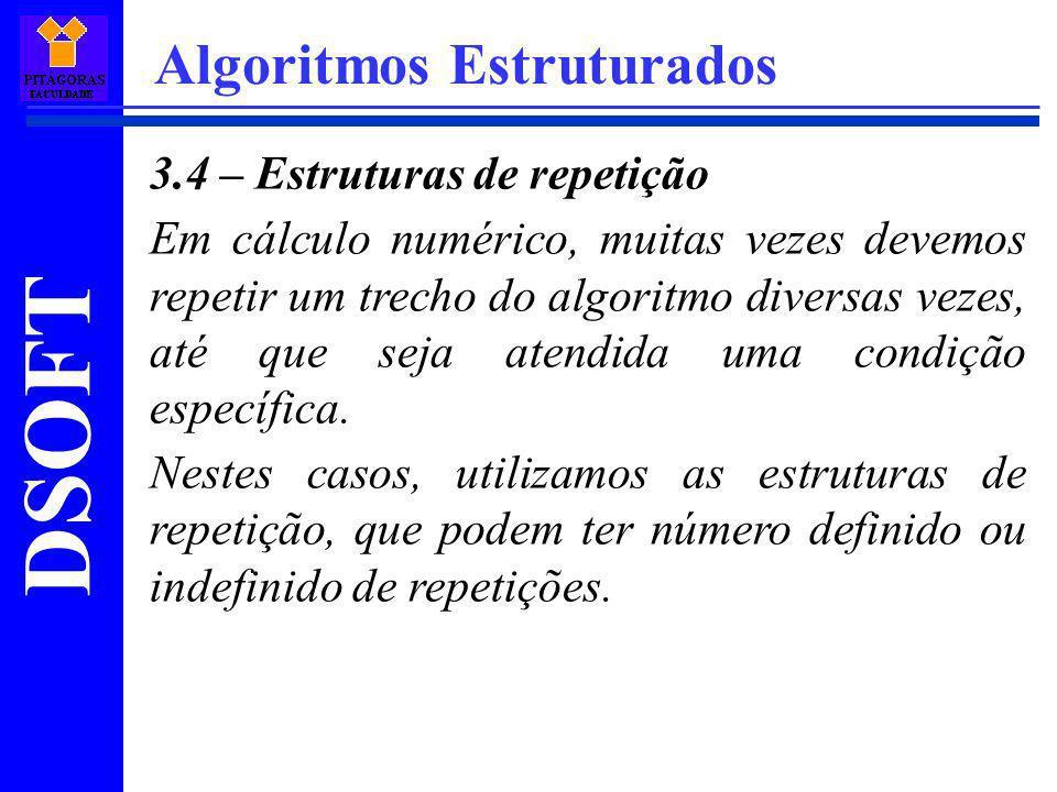 DSOFT Algoritmos Estruturados 3.4 – Estruturas de repetição Em cálculo numérico, muitas vezes devemos repetir um trecho do algoritmo diversas vezes, a