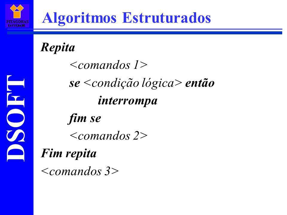 DSOFT Algoritmos Estruturados Repita se então interrompa fim se Fim repita