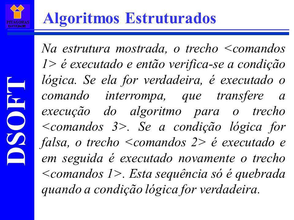 DSOFT Algoritmos Estruturados Na estrutura mostrada, o trecho é executado e então verifica-se a condição lógica. Se ela for verdadeira, é executado o