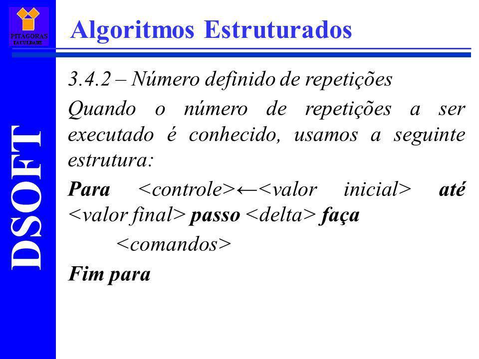 DSOFT Algoritmos Estruturados 3.4.2 – Número definido de repetições Quando o número de repetições a ser executado é conhecido, usamos a seguinte estru