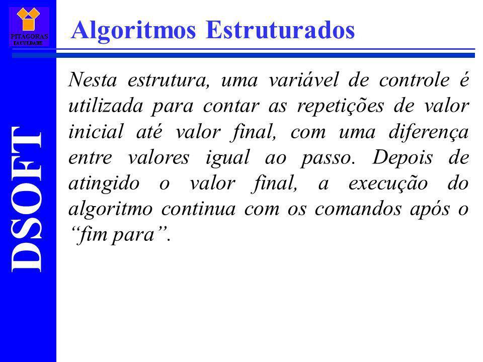 DSOFT Algoritmos Estruturados Nesta estrutura, uma variável de controle é utilizada para contar as repetições de valor inicial até valor final, com um