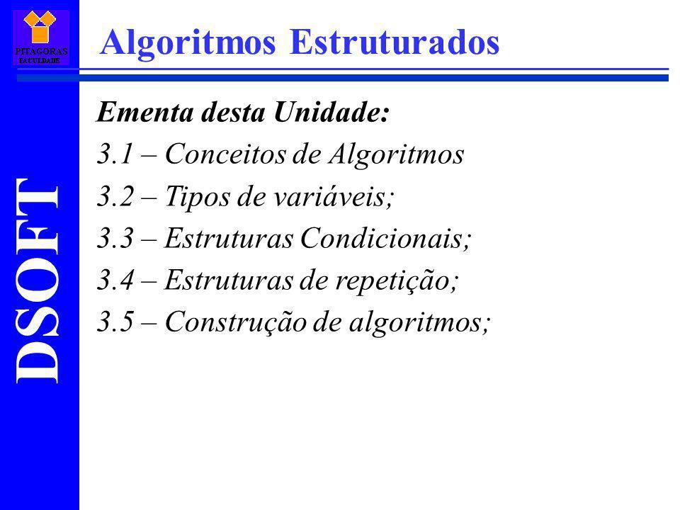 DSOFT Algoritmos Estruturados Ementa desta Unidade: 3.1 – Conceitos de Algoritmos 3.2 – Tipos de variáveis; 3.3 – Estruturas Condicionais; 3.4 – Estru