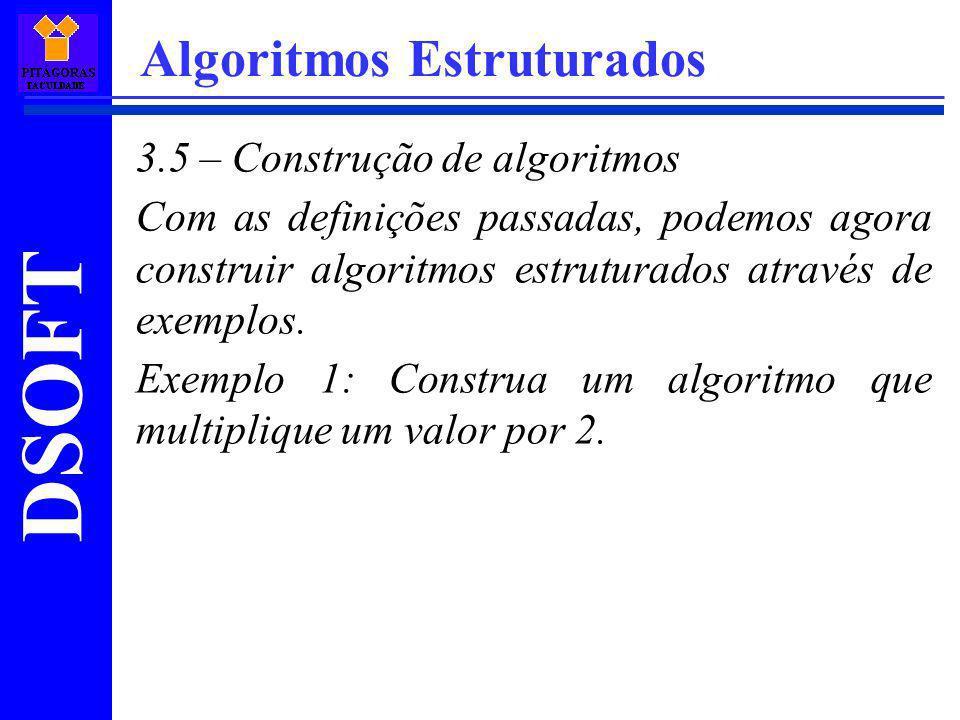 DSOFT Algoritmos Estruturados 3.5 – Construção de algoritmos Com as definições passadas, podemos agora construir algoritmos estruturados através de ex