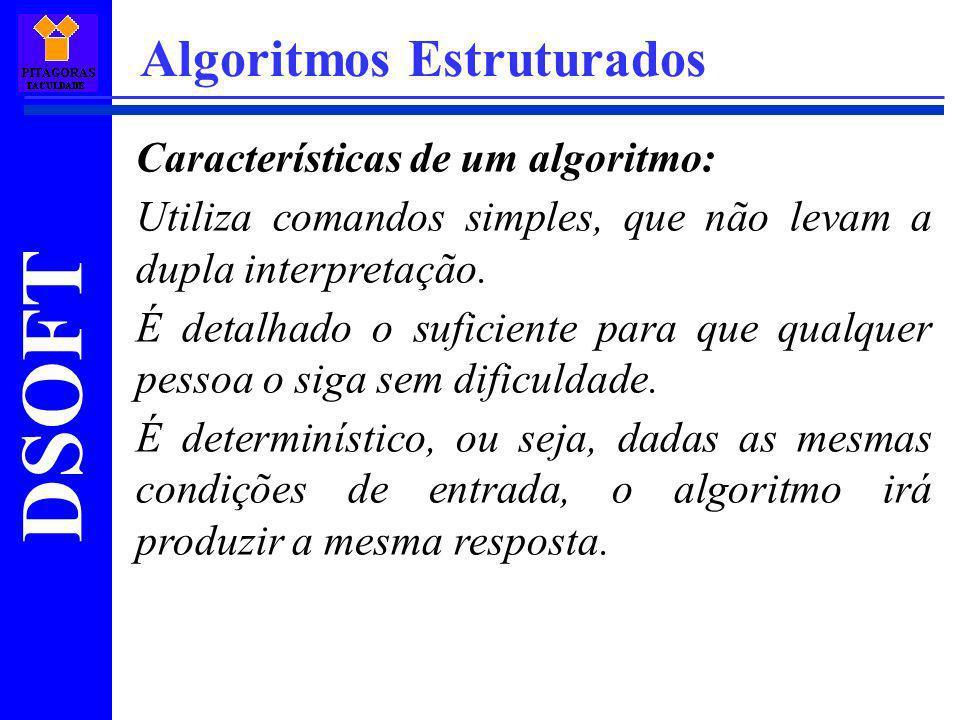 DSOFT Algoritmos Estruturados Características de um algoritmo: Utiliza comandos simples, que não levam a dupla interpretação. É detalhado o suficiente