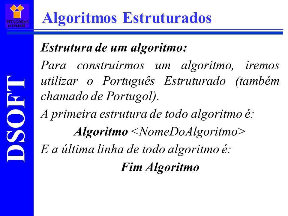 DSOFT Algoritmos Estruturados Estrutura de um algoritmo: Para construirmos um algoritmo, iremos utilizar o Português Estruturado (também chamado de Po