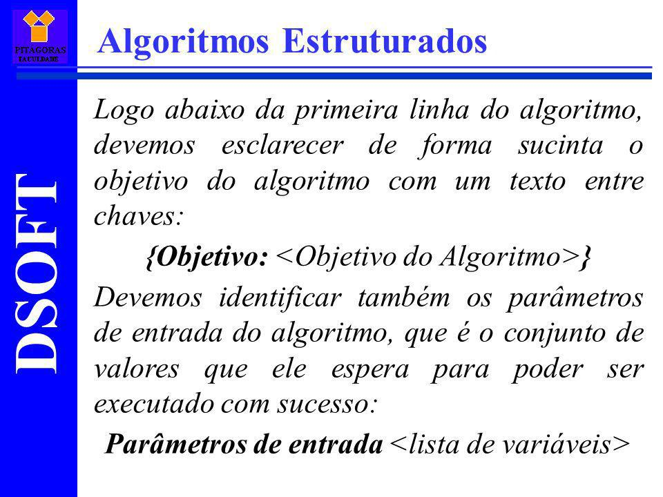 DSOFT Algoritmos Estruturados Logo abaixo da primeira linha do algoritmo, devemos esclarecer de forma sucinta o objetivo do algoritmo com um texto ent