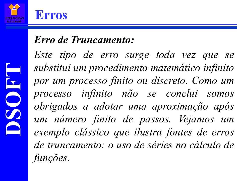 DSOFT Erros Erro de Truncamento: Este tipo de erro surge toda vez que se substitui um procedimento matemático infinito por um processo finito ou discr