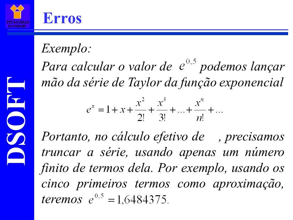 DSOFT Erros Exemplo: Para calcular o valor de podemos lançar mão da série de Taylor da função exponencial Portanto, no cálculo efetivo de, precisamos