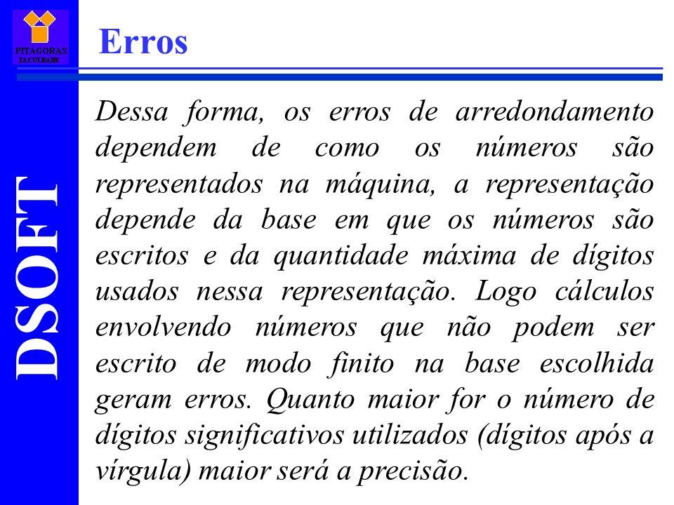 DSOFT Erros Dessa forma, os erros de arredondamento dependem de como os números são representados na máquina, a representação depende da base em que o