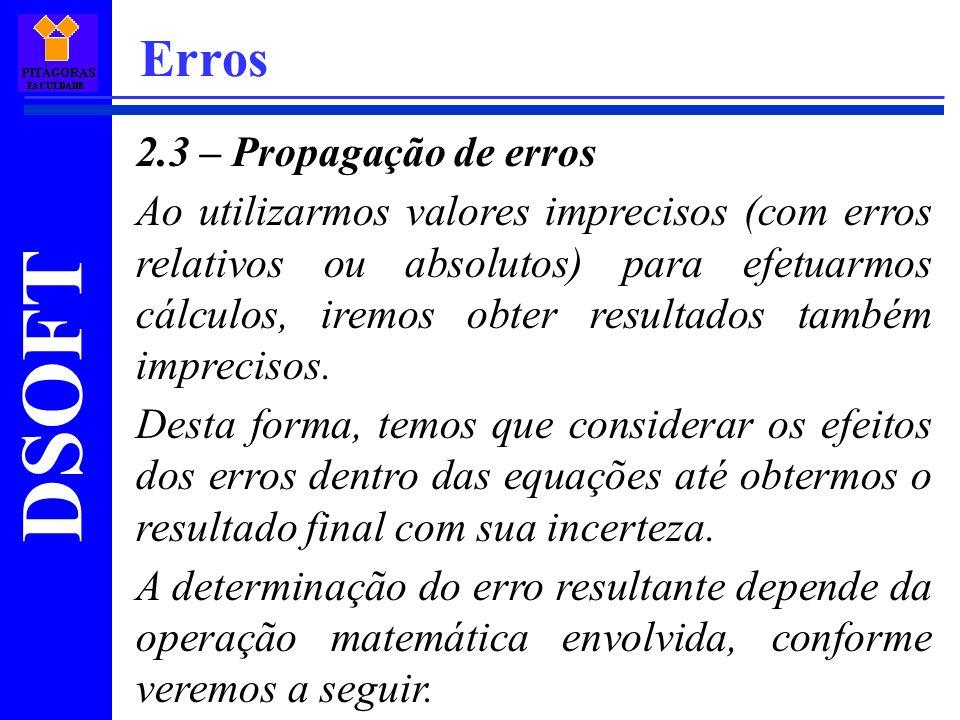 DSOFT Erros 2.3 – Propagação de erros Ao utilizarmos valores imprecisos (com erros relativos ou absolutos) para efetuarmos cálculos, iremos obter resu
