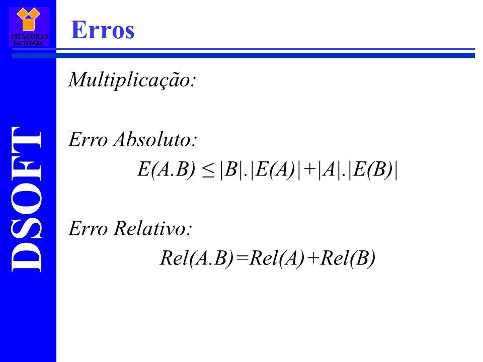 DSOFT Erros Multiplicação: Erro Absoluto: E(A.B) |B|.|E(A)|+|A|.|E(B)| Erro Relativo: Rel(A.B)=Rel(A)+Rel(B)