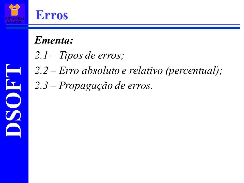 DSOFT Erros Ementa: 2.1 – Tipos de erros; 2.2 – Erro absoluto e relativo (percentual); 2.3 – Propagação de erros.