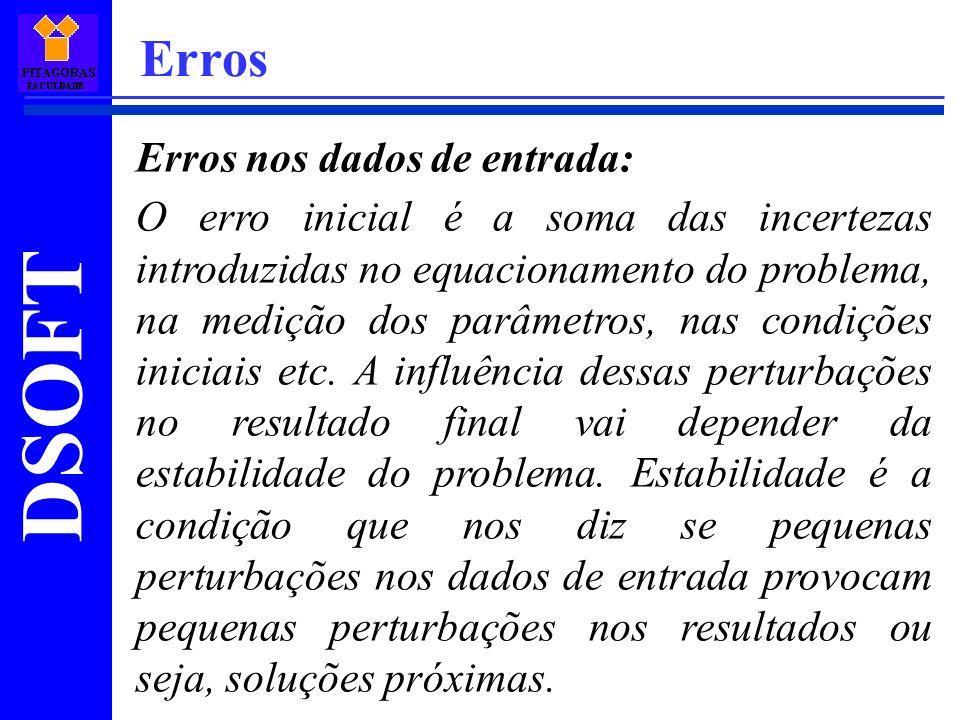 DSOFT Erros Erros nos dados de entrada: O erro inicial é a soma das incertezas introduzidas no equacionamento do problema, na medição dos parâmetros,