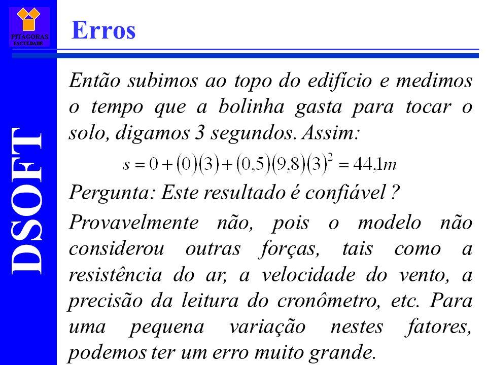 DSOFT Erros 2.3 – Propagação de erros Ao utilizarmos valores imprecisos (com erros relativos ou absolutos) para efetuarmos cálculos, iremos obter resultados também imprecisos.