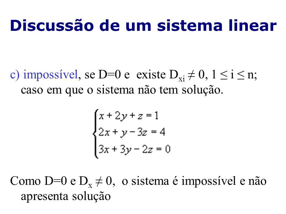 c) impossível, se D=0 e existe D xi 0, 1 i n; caso em que o sistema não tem solução. Como D=0 e D x 0, o sistema é impossível e não apresenta solução