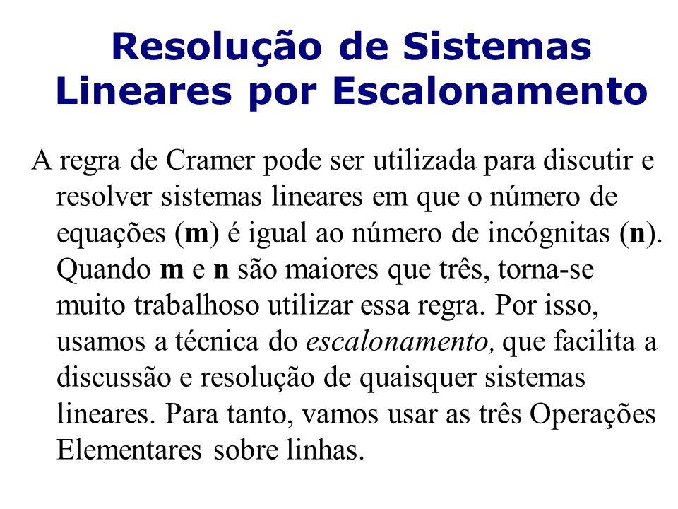 Resolução de Sistemas Lineares por Escalonamento A regra de Cramer pode ser utilizada para discutir e resolver sistemas lineares em que o número de eq