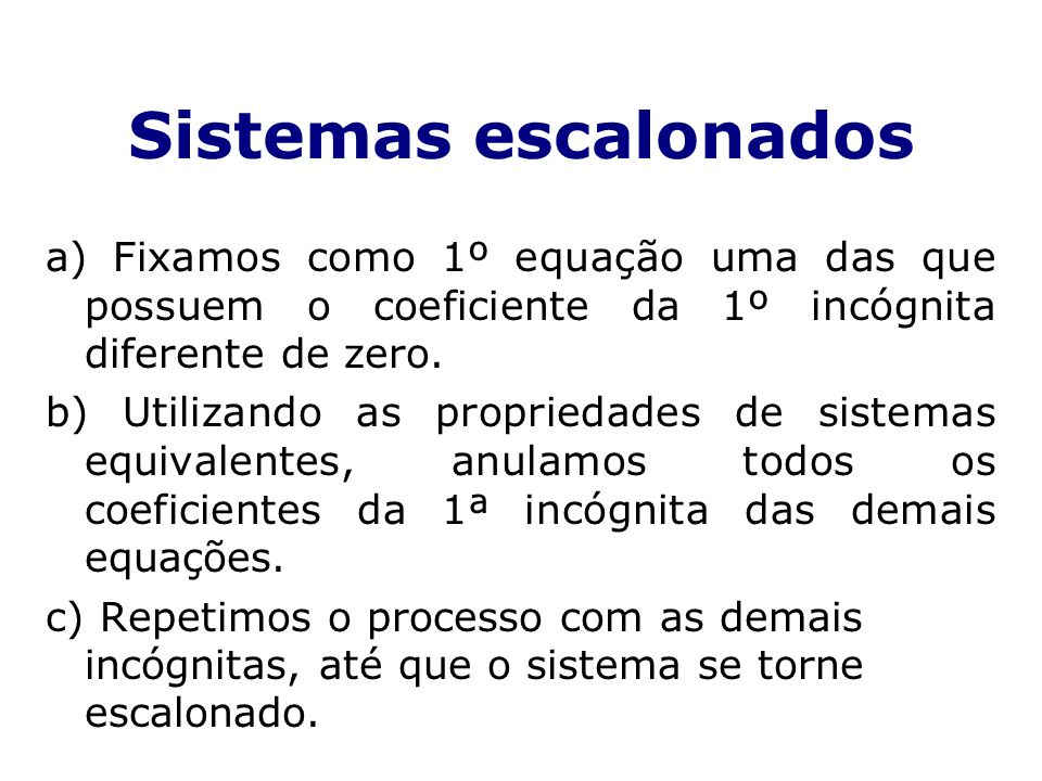 a) Fixamos como 1º equação uma das que possuem o coeficiente da 1º incógnita diferente de zero. b) Utilizando as propriedades de sistemas equivalentes