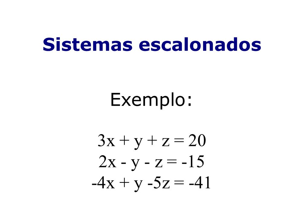 3x + y + z = 20 2x - y - z = -15 -4x + y -5z = -41 Exemplo: