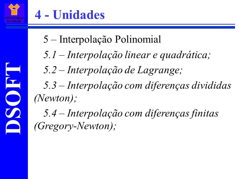 DSOFT 5 – Interpolação Polinomial 5.1 – Interpolação linear e quadrática; 5.2 – Interpolação de Lagrange; 5.3 – Interpolação com diferenças divididas