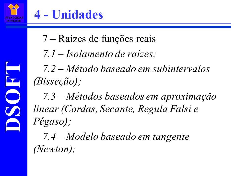 DSOFT 7 – Raízes de funções reais 7.1 – Isolamento de raízes; 7.2 – Método baseado em subintervalos (Bisseção); 7.3 – Métodos baseados em aproximação