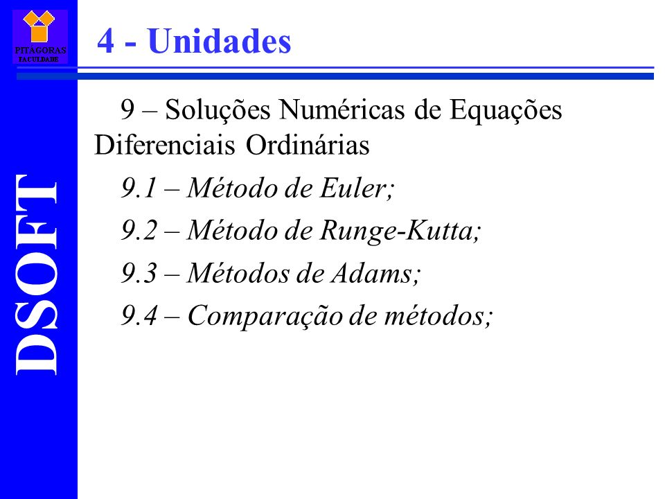 DSOFT 9 – Soluções Numéricas de Equações Diferenciais Ordinárias 9.1 – Método de Euler; 9.2 – Método de Runge-Kutta; 9.3 – Métodos de Adams; 9.4 – Com