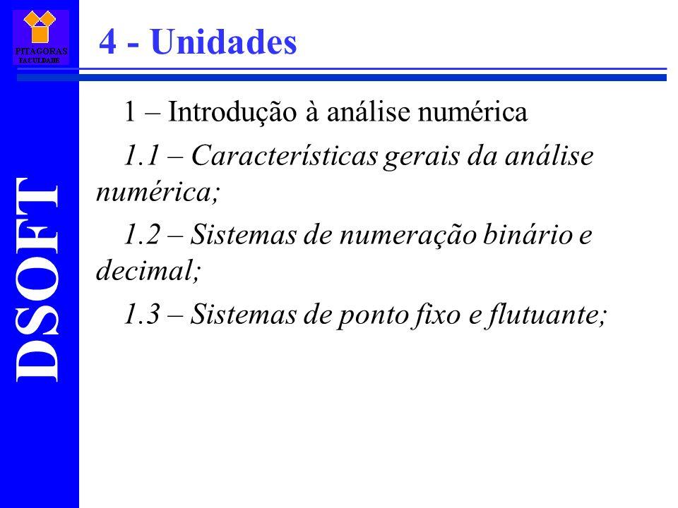 DSOFT 2 – Erros 2.1 – Erros grosseiros, de modelagem, arredondamento e truncamento; 2.2 – Erros absoluto e percentual; 2.3 – Propagação de erros; 4 - Unidades