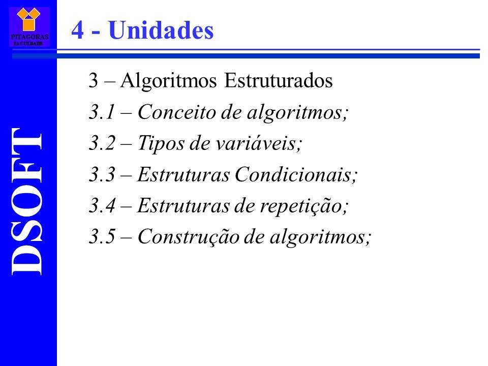 DSOFT 3 – Algoritmos Estruturados 3.1 – Conceito de algoritmos; 3.2 – Tipos de variáveis; 3.3 – Estruturas Condicionais; 3.4 – Estruturas de repetição