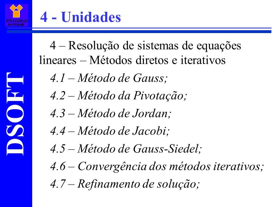 DSOFT 4 – Resolução de sistemas de equações lineares – Métodos diretos e iterativos 4.1 – Método de Gauss; 4.2 – Método da Pivotação; 4.3 – Método de