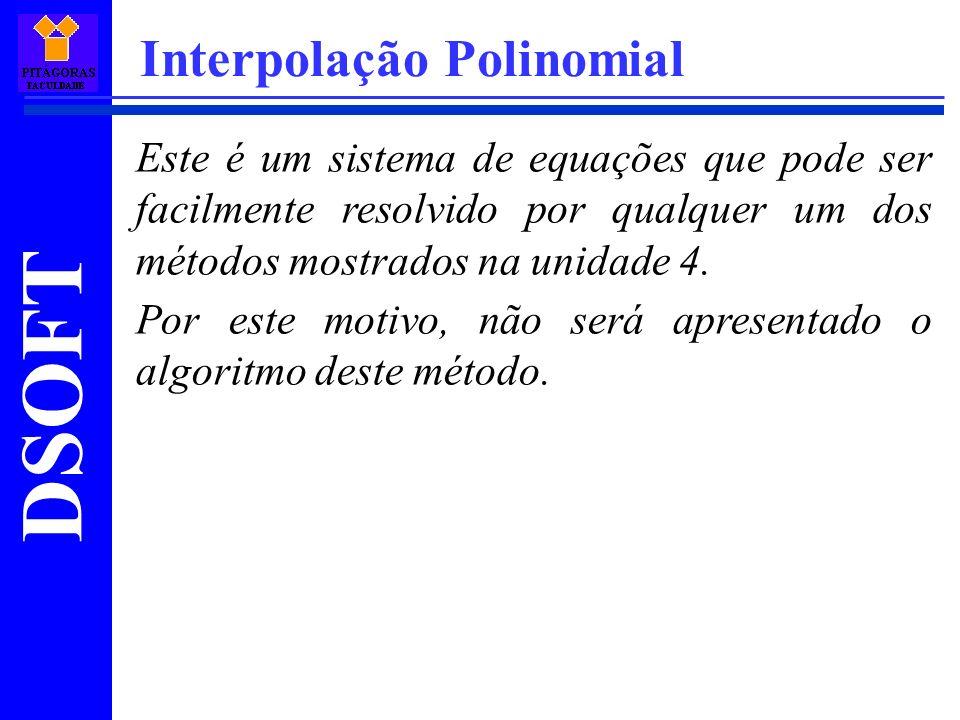 DSOFT Interpolação Polinomial Este é um sistema de equações que pode ser facilmente resolvido por qualquer um dos métodos mostrados na unidade 4. Por