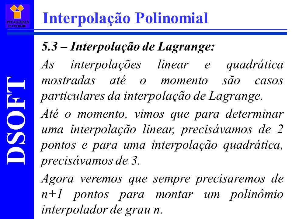 DSOFT Interpolação Polinomial 5.3 – Interpolação de Lagrange: As interpolações linear e quadrática mostradas até o momento são casos particulares da i