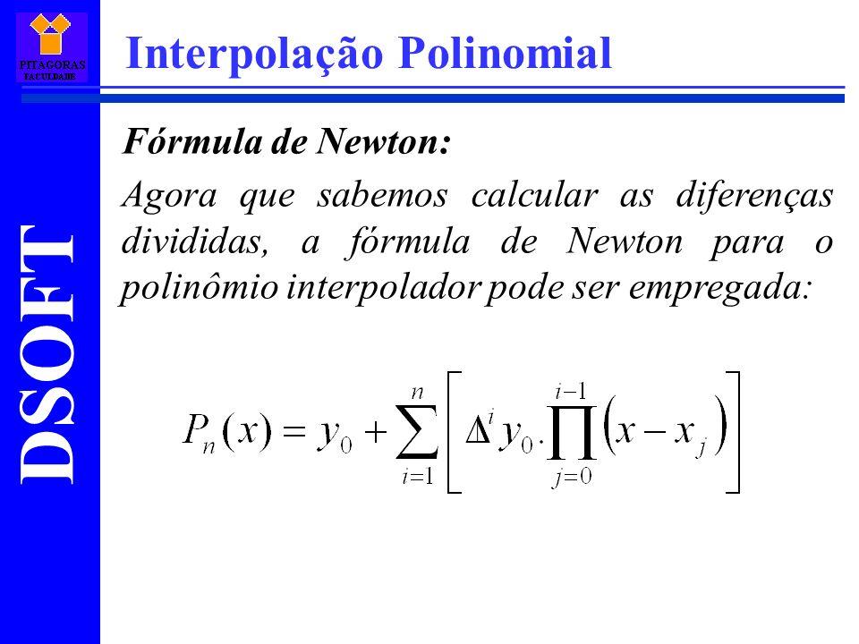DSOFT Interpolação Polinomial Fórmula de Newton: Agora que sabemos calcular as diferenças divididas, a fórmula de Newton para o polinômio interpolador