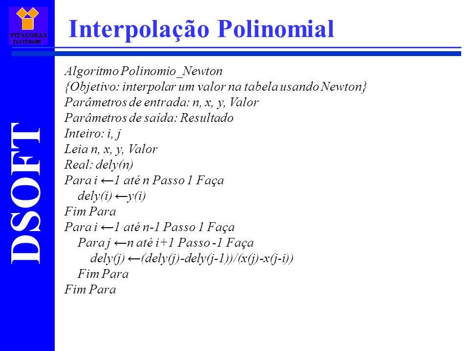 DSOFT Interpolação Polinomial Algoritmo Polinomio_Newton {Objetivo: interpolar um valor na tabela usando Newton} Parâmetros de entrada: n, x, y, Valor