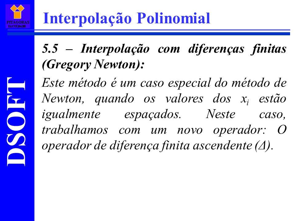 DSOFT Interpolação Polinomial 5.5 – Interpolação com diferenças finitas (Gregory Newton): Este método é um caso especial do método de Newton, quando o