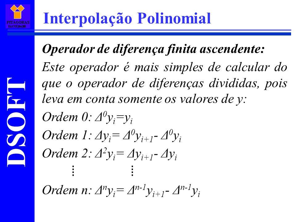 DSOFT Interpolação Polinomial Operador de diferença finita ascendente: Este operador é mais simples de calcular do que o operador de diferenças dividi
