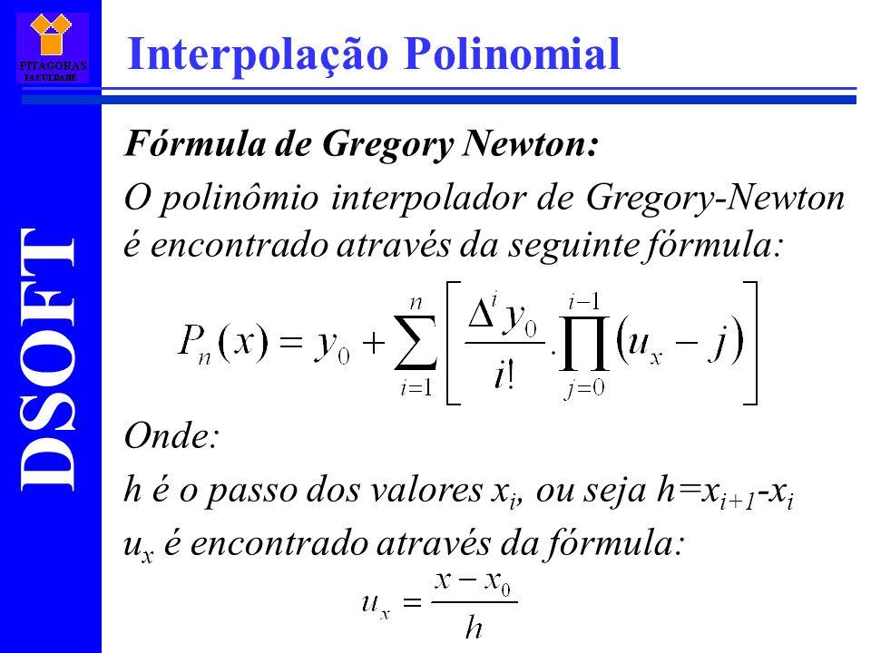 DSOFT Interpolação Polinomial Fórmula de Gregory Newton: O polinômio interpolador de Gregory-Newton é encontrado através da seguinte fórmula: Onde: h