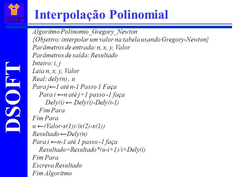 DSOFT Interpolação Polinomial Algoritmo Polinomio_Gregory_Newton {Objetivo: interpolar um valor na tabela usando Gregory-Newton} Parâmetros de entrada