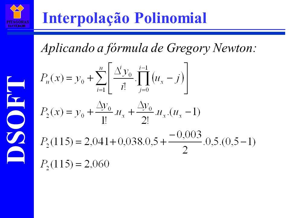 DSOFT Interpolação Polinomial Aplicando a fórmula de Gregory Newton: