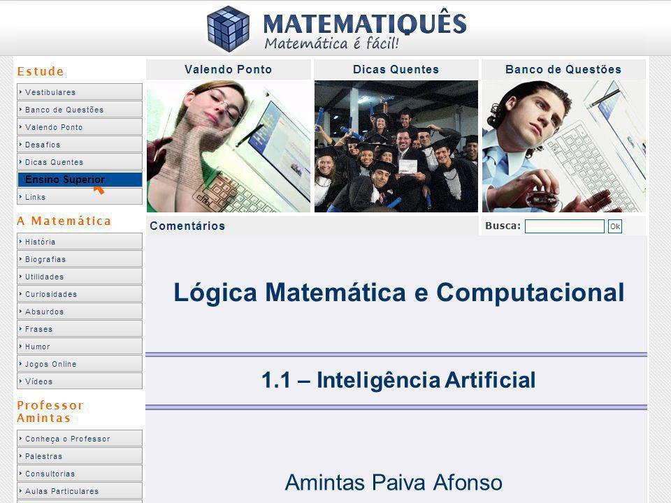 Ensino Superior 1.1 – Inteligência Artificial Amintas Paiva Afonso Lógica Matemática e Computacional
