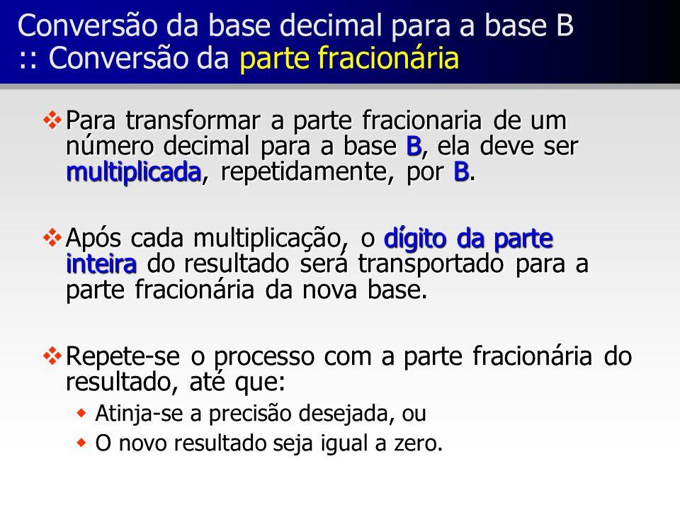 Conversão da base decimal para a base B :: Conversão da parte fracionária vPara transformar a parte fracionaria de um número decimal para a base B, el