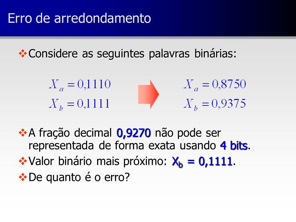 Erro de arredondamento vConsidere as seguintes palavras binárias: vA fração decimal 0,9270 não pode ser representada de forma exata usando 4 bits. vVa
