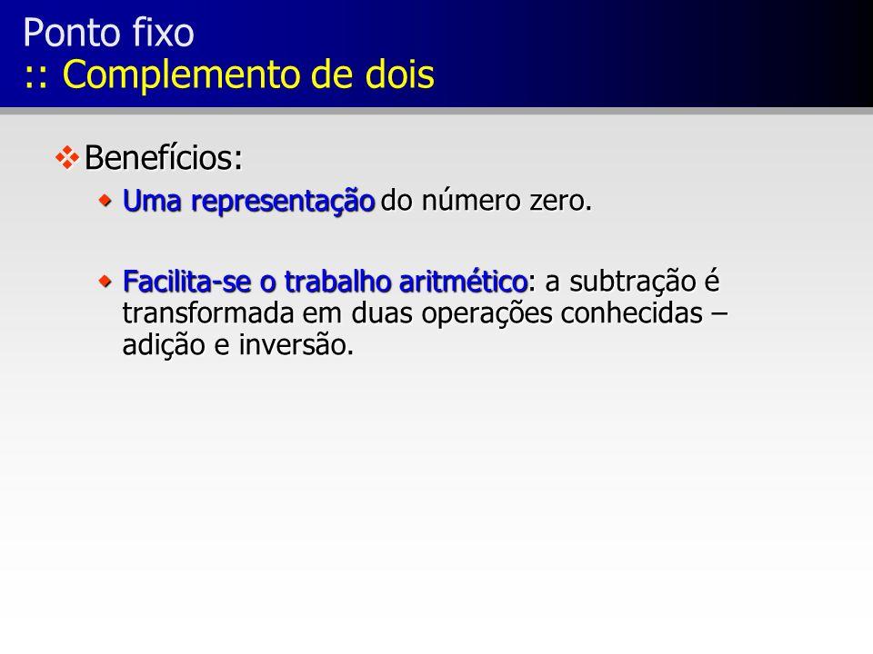 vBenefícios: wUma representação do número zero. wFacilita-se o trabalho aritmético: a subtração é transformada em duas operações conhecidas – adição e