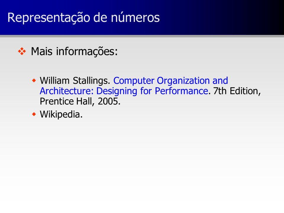 Representação de números v v Mais informações: w wWilliam Stallings. Computer Organization and Architecture: Designing for Performance. 7th Edition, P