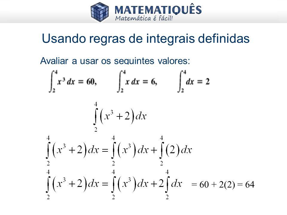 Usando regras de integrais definidas Avaliar a usar os seguintes valores: = 60 + 2(2) = 64