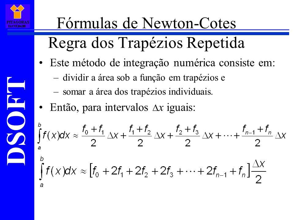 DSOFT Fórmulas de Newton-Cotes Regra dos Trapézios Repetida Este método de integração numérica consiste em: –dividir a área sob a função em trapézios e –somar a área dos trapézios individuais.