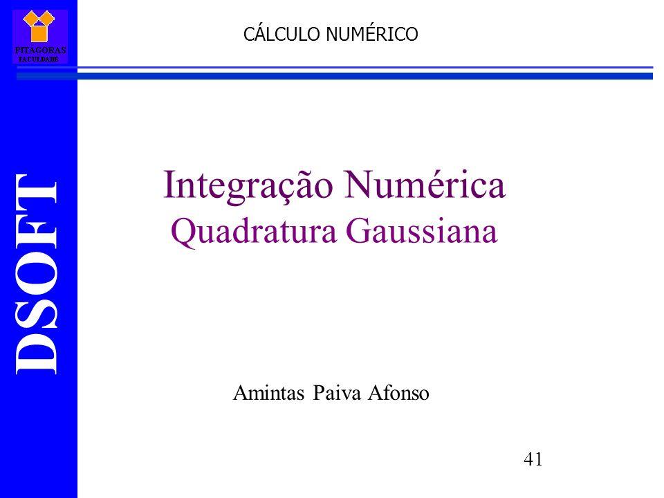 DSOFT 41 Integração Numérica Quadratura Gaussiana Amintas Paiva Afonso CÁLCULO NUMÉRICO